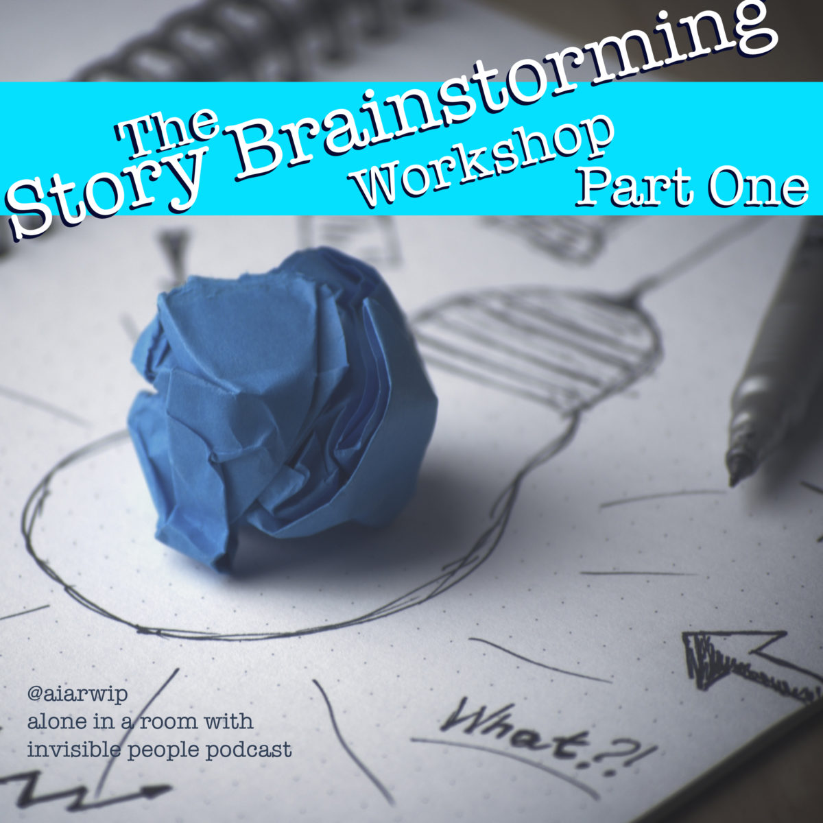 Episode 04: The Story Brainstorming Workshop – Part One