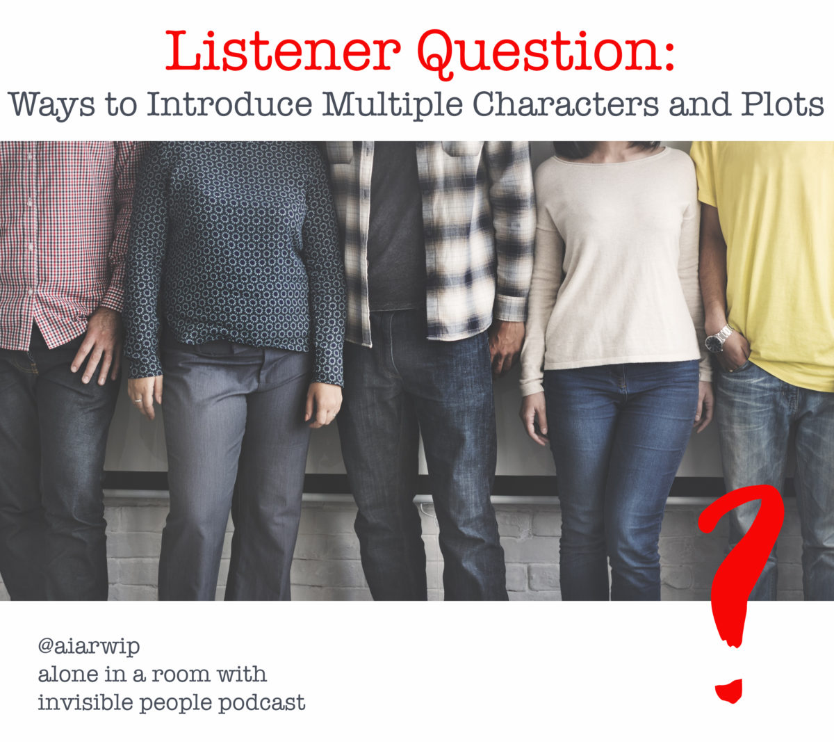 Episode 9: Listener Question: Ways to Introduce Multiple Characters and Plots