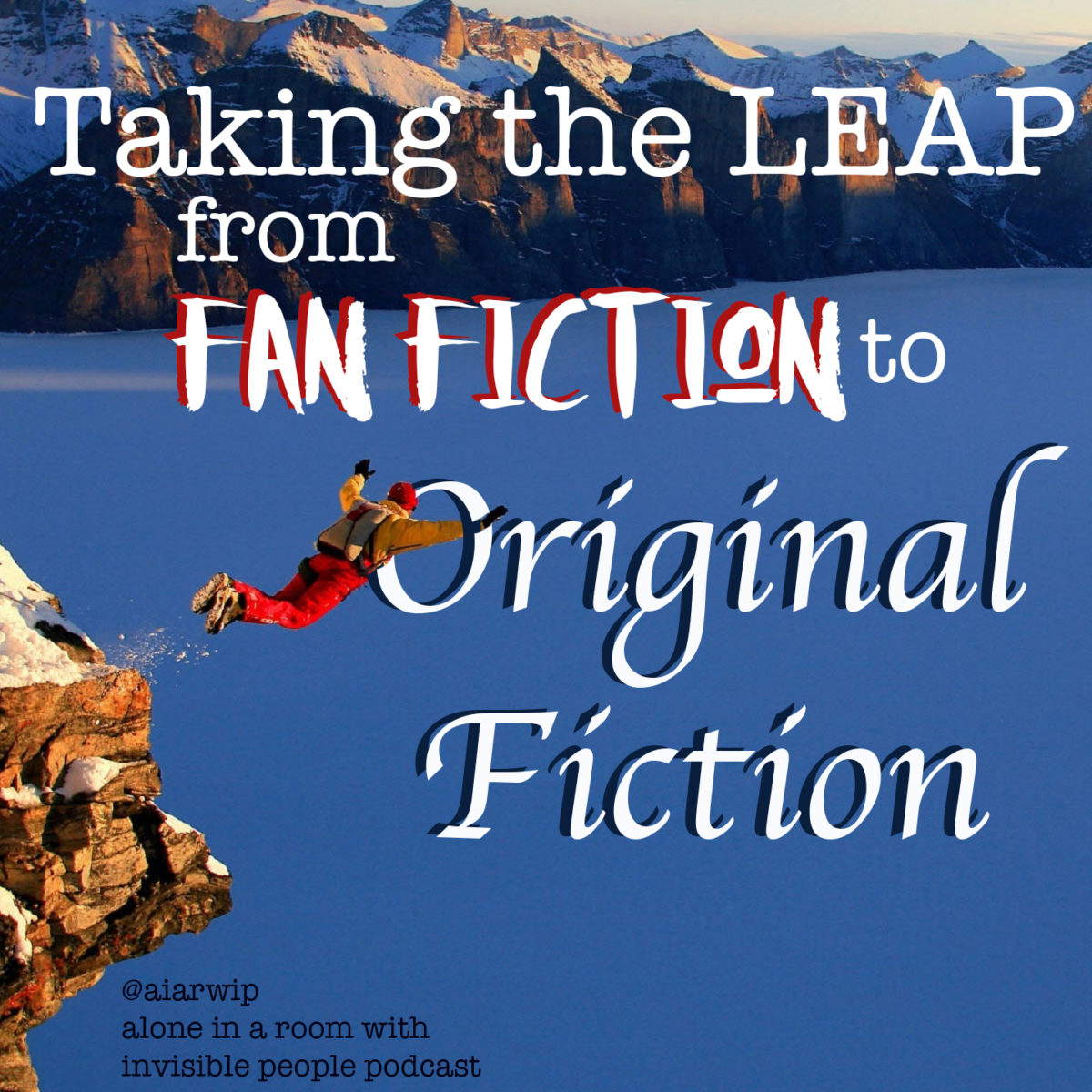 Episode 16: Taking the Leap – From Fan Fiction to Original Fiction