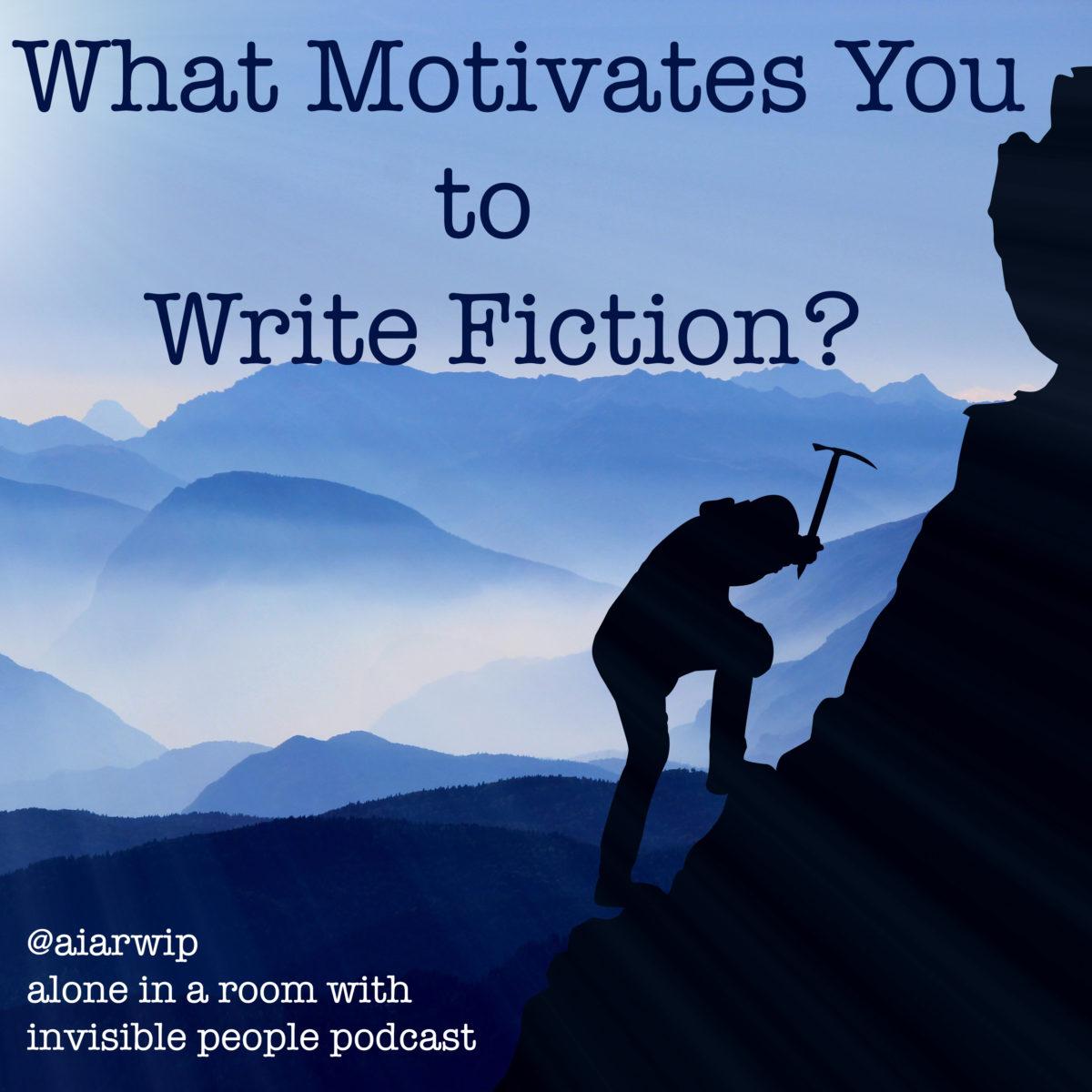 Episode 19: What Motivates You to Write Fiction