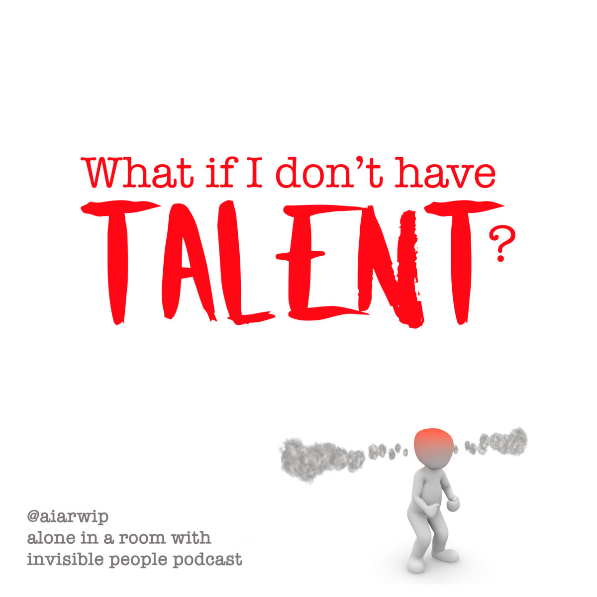 Episode 21:Mini Episode – What if I Don't Have Talent?