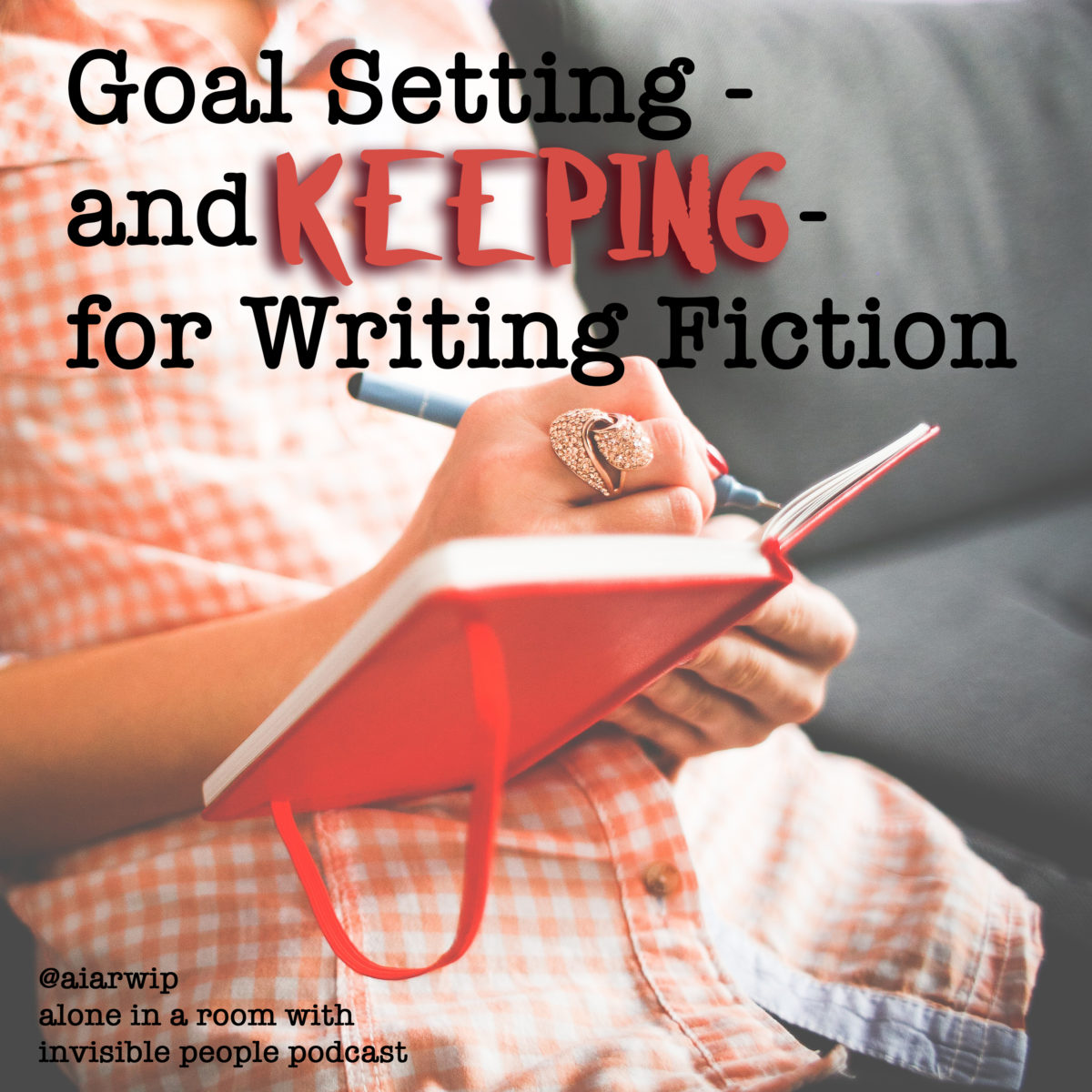 Episode 27: Goal Setting – and Goal KEEPING – for Writing Fiction