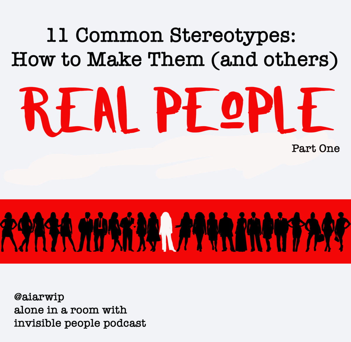 Episode 31: 11 Common Stereotypes: How to Make Them (and others) Real People – Part One
