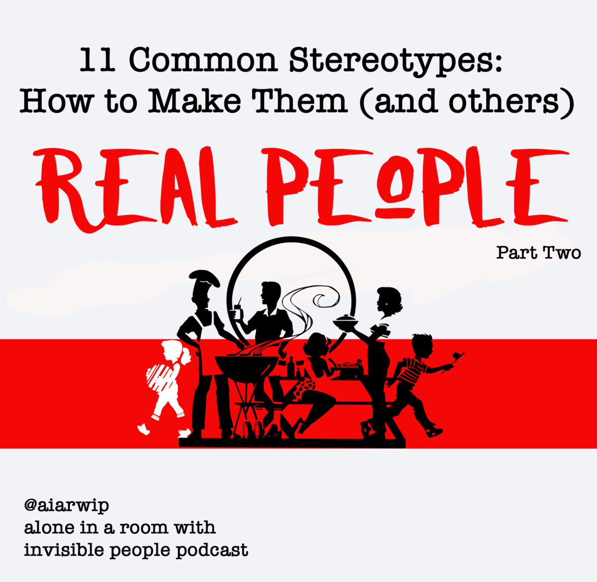 Episode 32: 11 Common Stereotypes: How to Make Them (and others) Real People – Part Two
