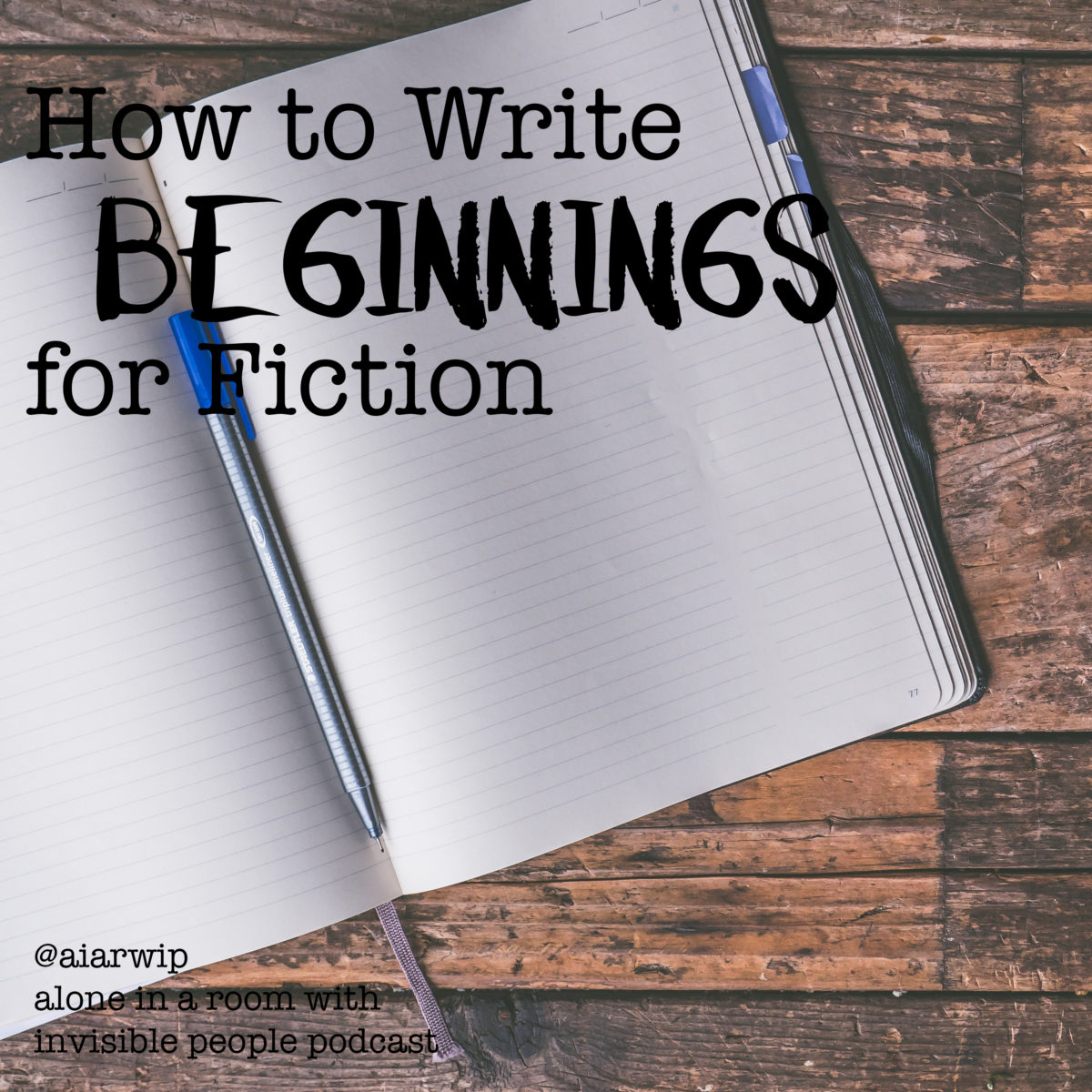 Episode 43: How to Write Beginnings for Fiction