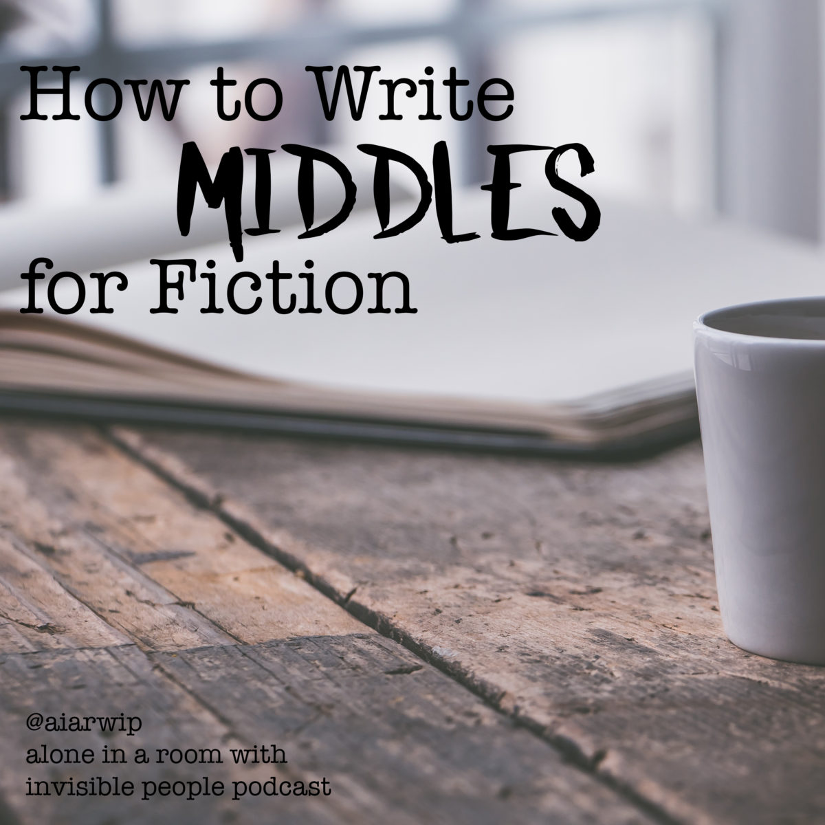 Episode 44: How to Write Middles for Fiction
