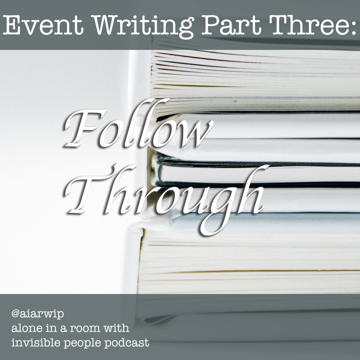 Episode 50: Event Writing Part Three: Follow Through