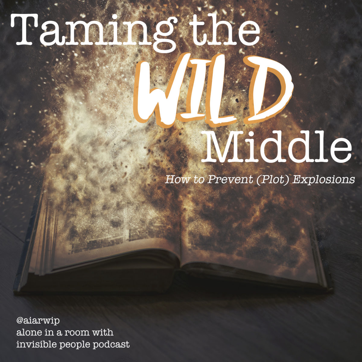 Episode 51: Taming the Wild Middle – How to Prevent (Plot) Explosions