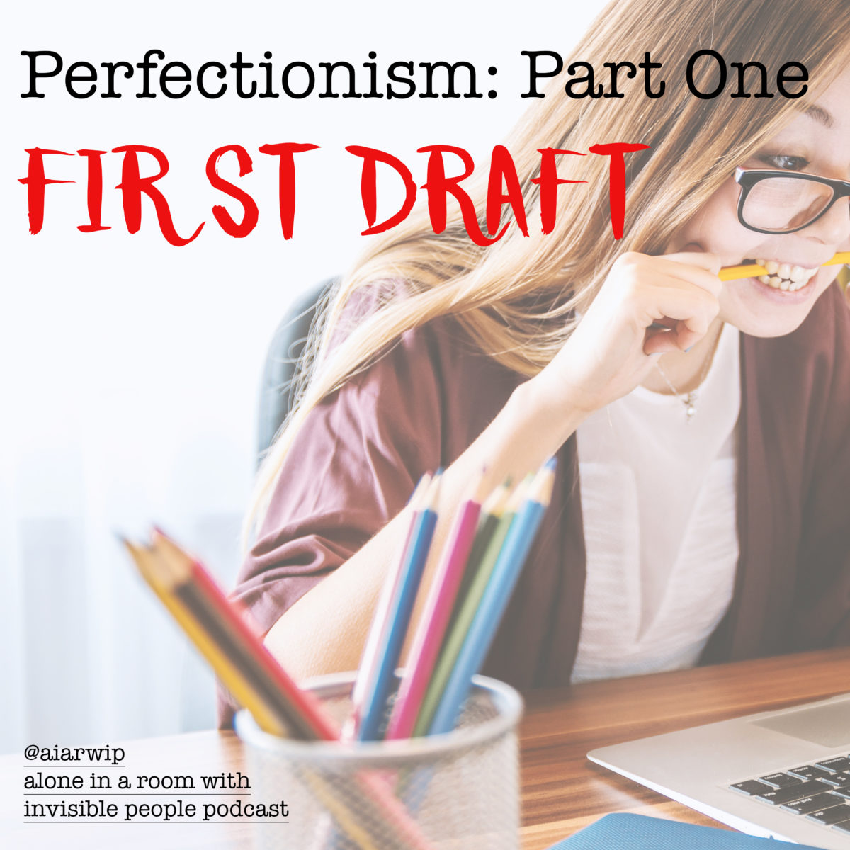 Episode 56: Perfectionism: Part One – First Draft