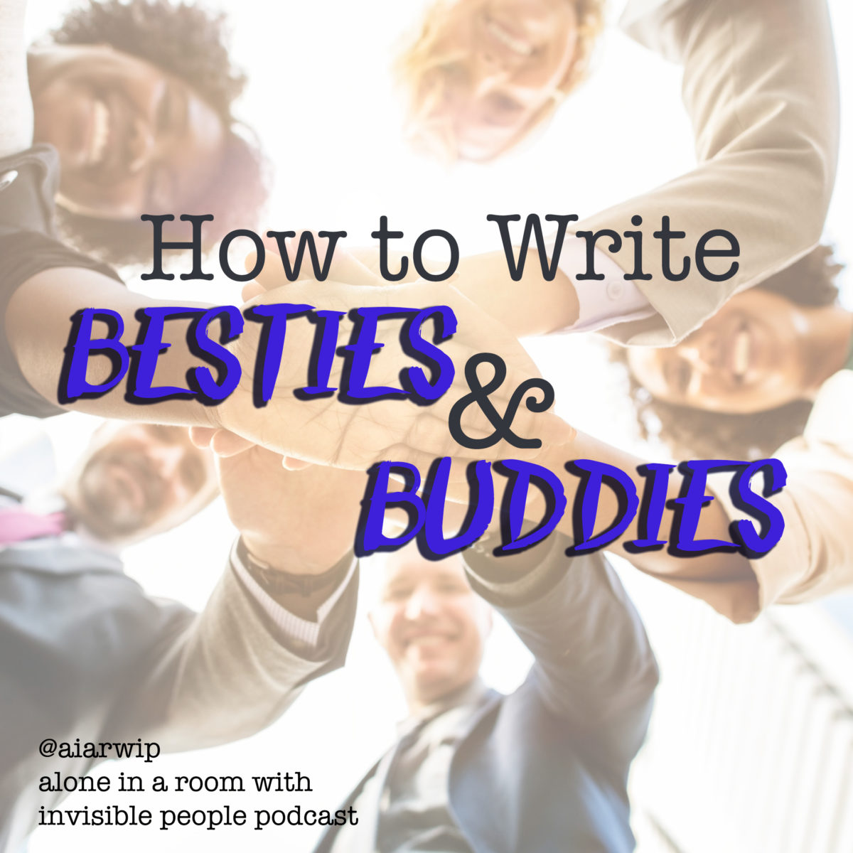 Episode 62: How to Write Relationships in Fiction: Besties and Buddies
