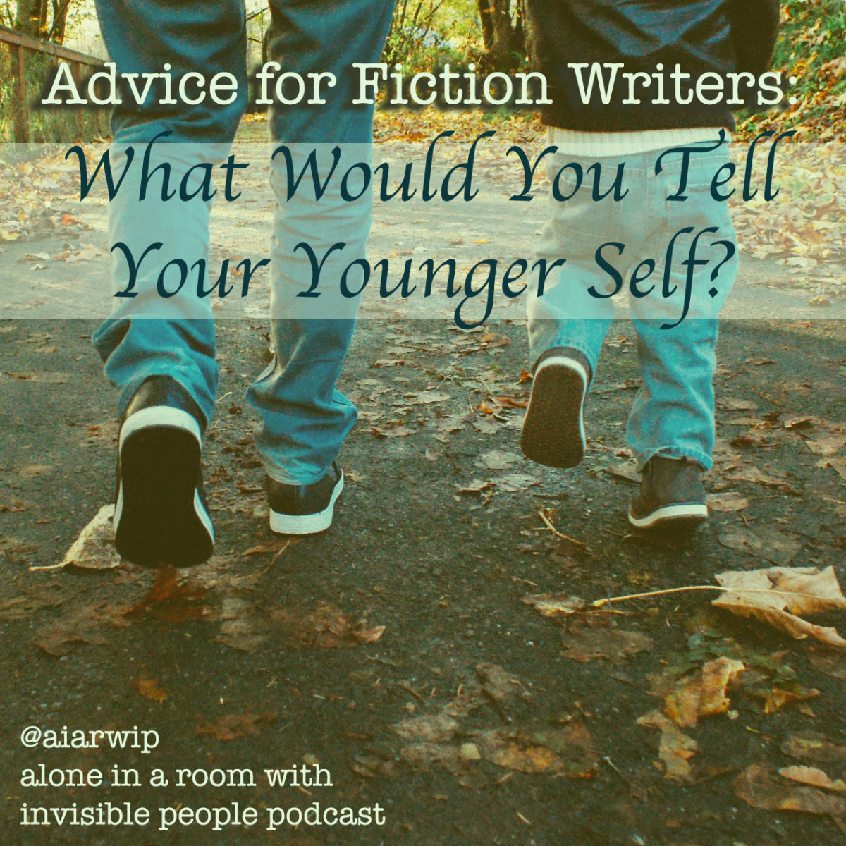 Episode 67: Advice for Fiction Writers: What Would You Tell Your Younger Self?