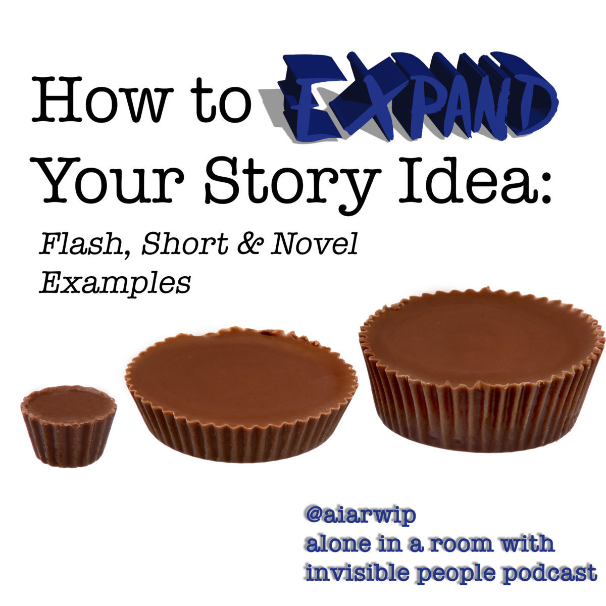 Episode 77: How to Expand Your Story Idea: Flash, Short Story and Novel Examples