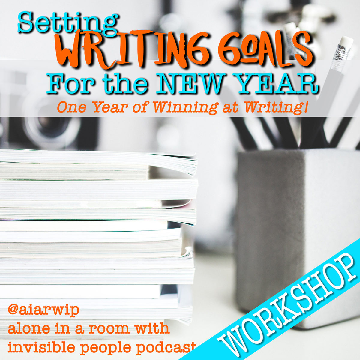 Episode 80:  Workshop: Setting Writing Goals for the New Year