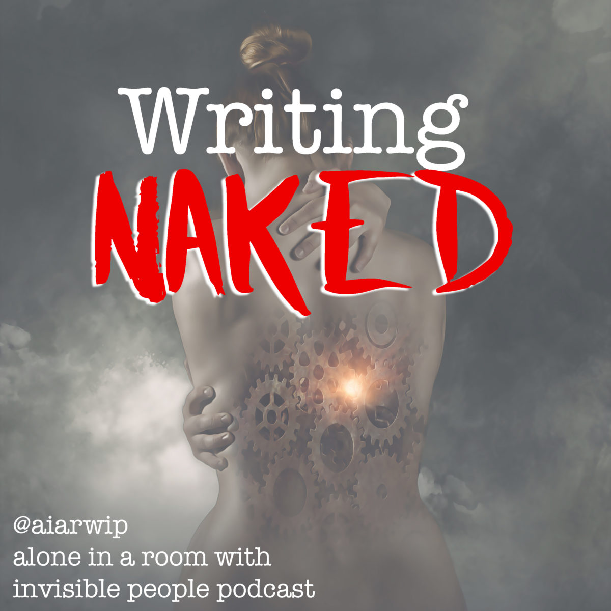 Episode 106: Writing Naked – How to Put Yourself on the Page Honestly and Well-Disguised