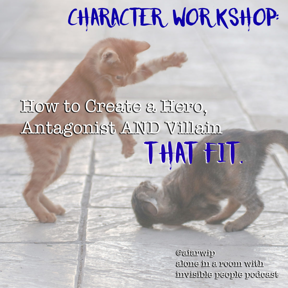 Episode 114: How to Create a Hero, Antagonist AND Villain that FIT – WORKSHOP