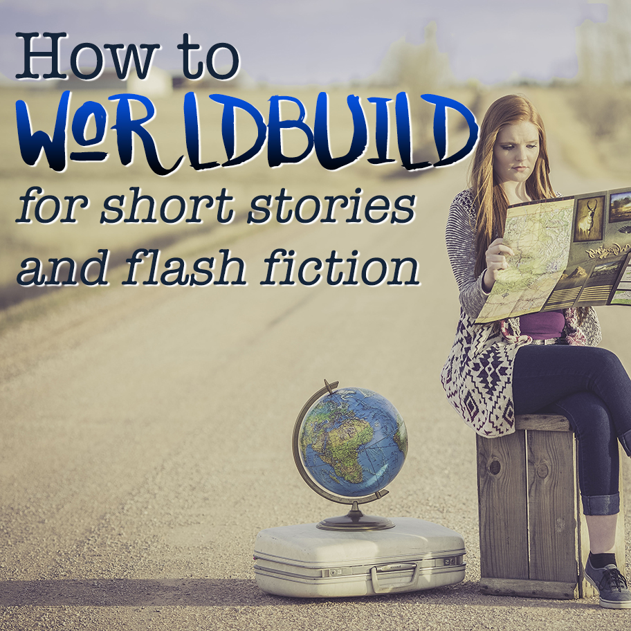 How to Worldbuild for Short Stories and Flash Fiction