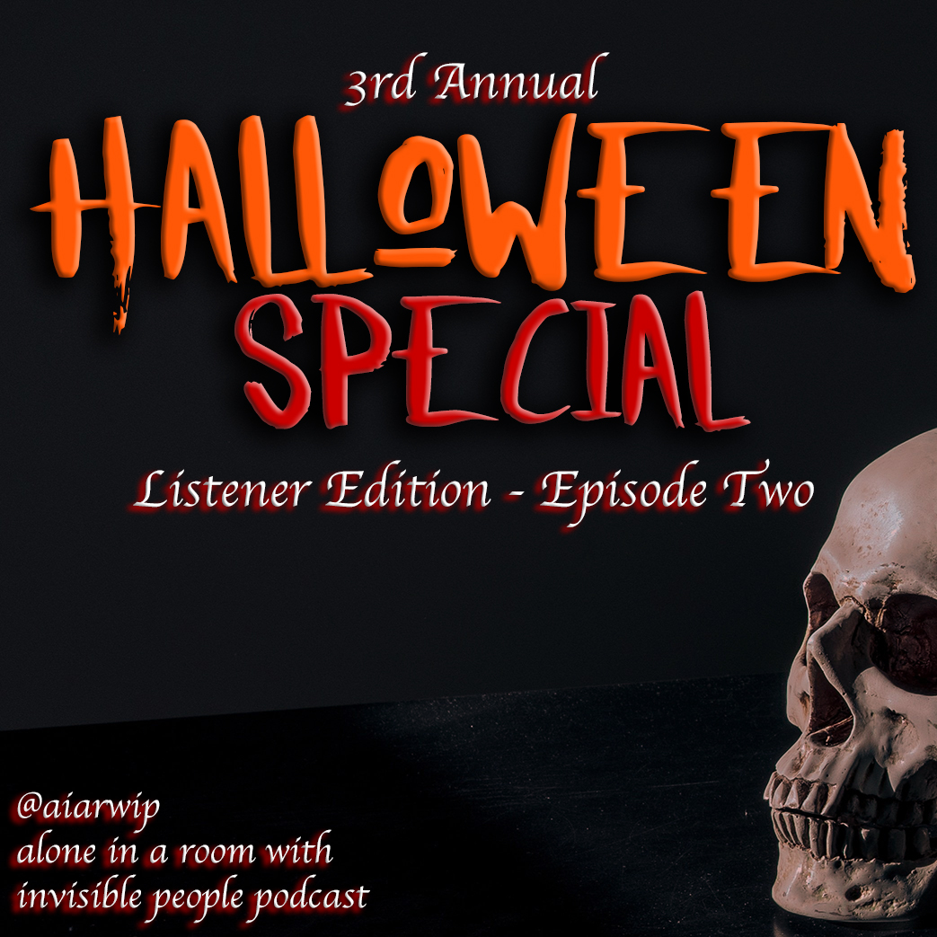 3rd Annual Halloween Special: Listener Edition – Episode Two – FINAL AIARWIP Episode